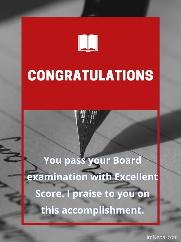 You pass your Board examination with Excellent Score. I praise to you on this accomplishment.