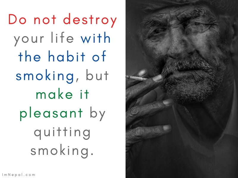 Do not destroy your life with the habit of smoking, but make it pleasant by quitting smoking. Congratulation Message For Quitting Smoking