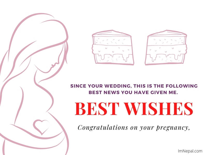 Since your wedding, this is the following best news you have given me. Congrats on your pregnancy!