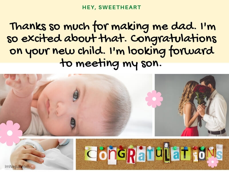 Hey, sweetheart Thanks so much for making me dad. I'm so excited about that. Congratulations on your new child. I'm looking forward to meeting my son.