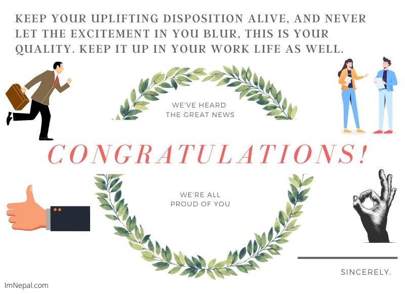 Keep your uplifting disposition alive, and never let the excitement in you blur, this is your quality. Keep it up in your work life as well. Congrats and good luck.