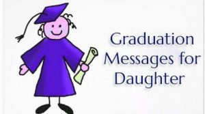 Congratulations Graduation Messages For Daughter - Best Wishes