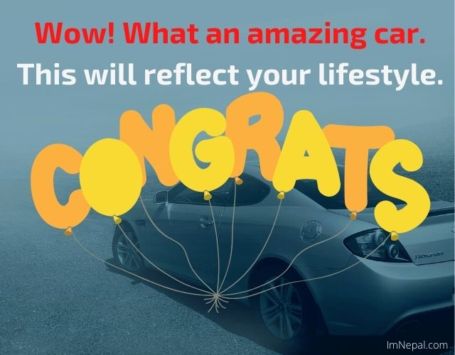 Wow what an amazing car. This will reflect your lifestyle Congratulations Messages For Buying A New Car