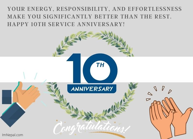 Your energy, responsibility, and effortlessness make you significantly better than the rest. Happy 10th service anniversary!